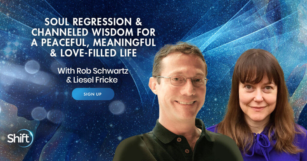 Soul Regression & Channeled Wisdom for a Peaceful, Meaningful & Love-Filled Life with Rob Schwartz